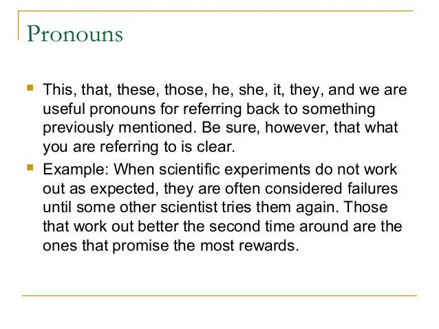 Pronouns  This, that, these, those, he, she, it, they, and we are useful pronouns for referring back to something previou...