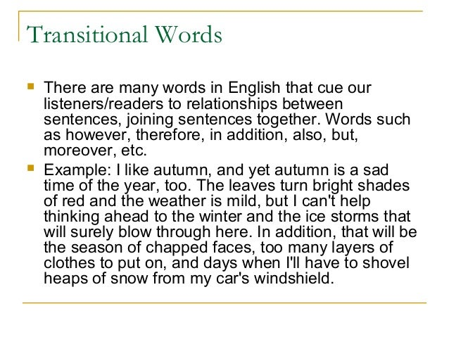 Transitional Words  There are many words in English that cue our listeners/readers to relationships between sentences, jo...