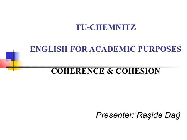 TU-CHEMNITZENGLISH FOR ACADEMIC PURPOSES    COHERENCE & COHESION            Presenter: Raşide Dağ