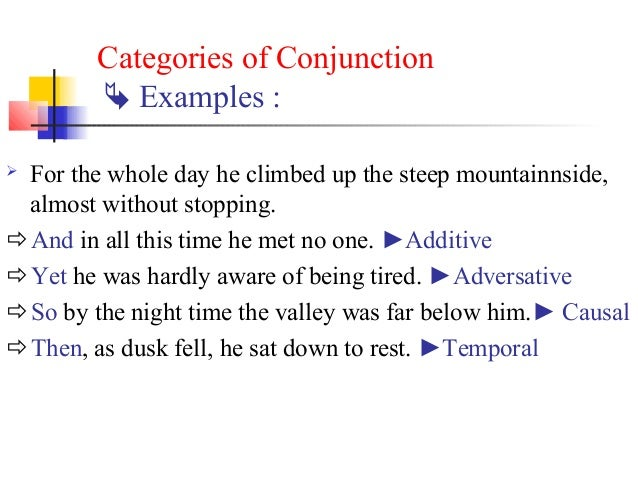 Categories of Conjunction         Examples :For the whole day he climbed up the steep mountainnside, almost without stop...
