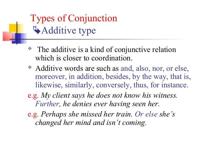 Types of ConjunctionAdditive type   The additive is a kind of conjunctive relation   which is closer to coordination. A...