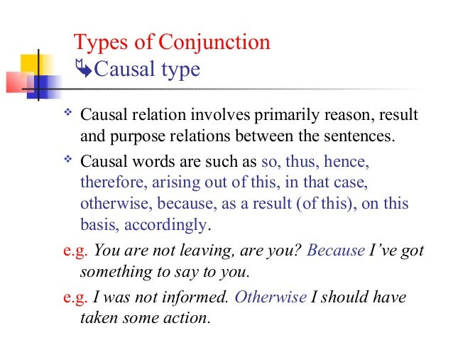 Types of Conjunction    Causal type  Causal relation involves primarily reason, result   and purpose relations between t...