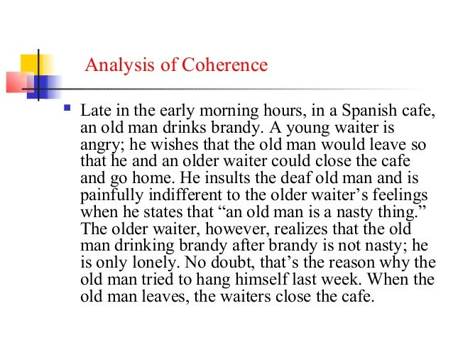 Analysis of Coherence   Late in the early morning hours, in a Spanish cafe,    an old man drinks brandy. A young waiter i...