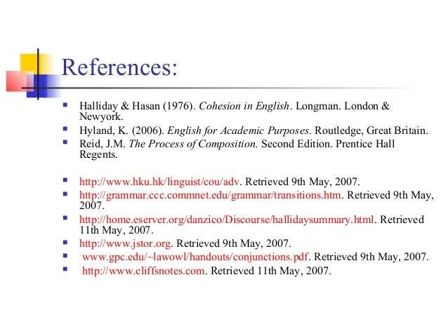 References:   Halliday & Hasan (1976). Cohesion in English. Longman. London &    Newyork.   Hyland, K. (2006). English f...
