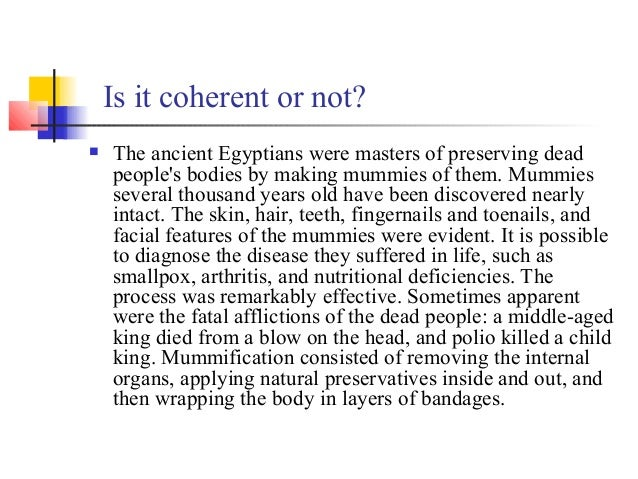 Is it coherent or not?   The ancient Egyptians were masters of preserving dead    peoples bodies by making mummies of the...