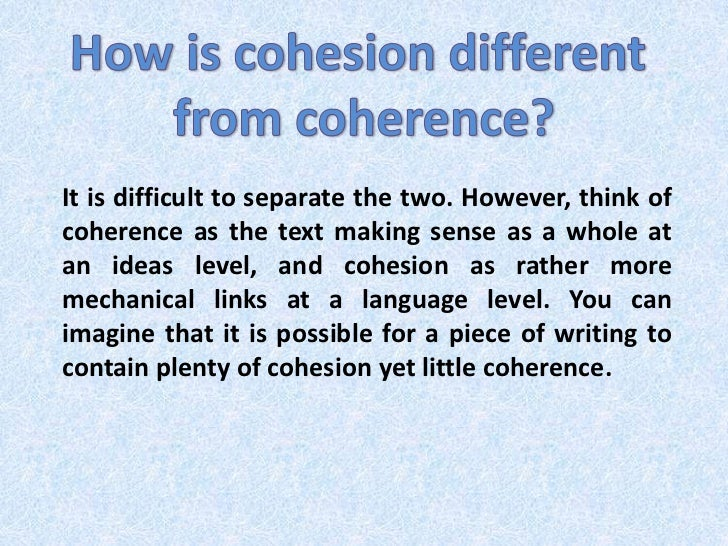 cohesion coherence Coherence adapted from the little, brown handbook, 11th edition, contributors dayne sherman, jayetta slawson, natasha whitton, and jeff wiemelt, 2010, 42-45 prepared by the southeastern writing center.