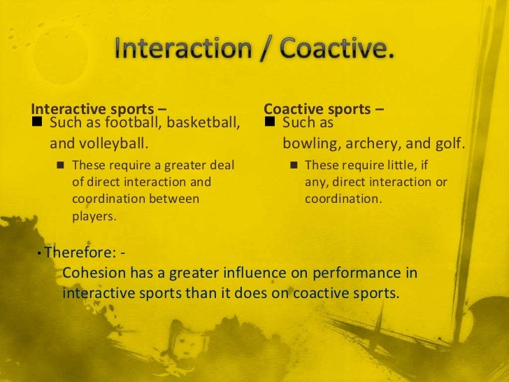 Interactive sports –                Coactive sports – Such as football, basketball,      Such as   and volleyball.      ...