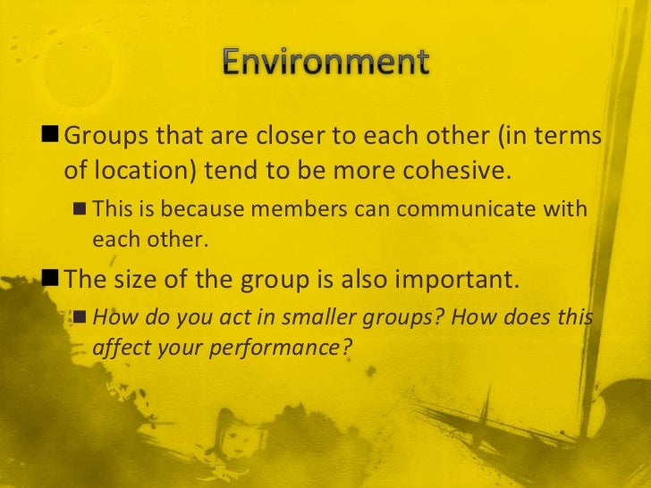 Groups that are closer to each other (in terms of location) tend to be more cohesive.   This is because members can comm...