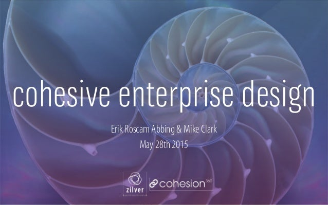 cohesive enterprise design Erik Roscam Abbing & Mike Clark May 28th 2015 1
