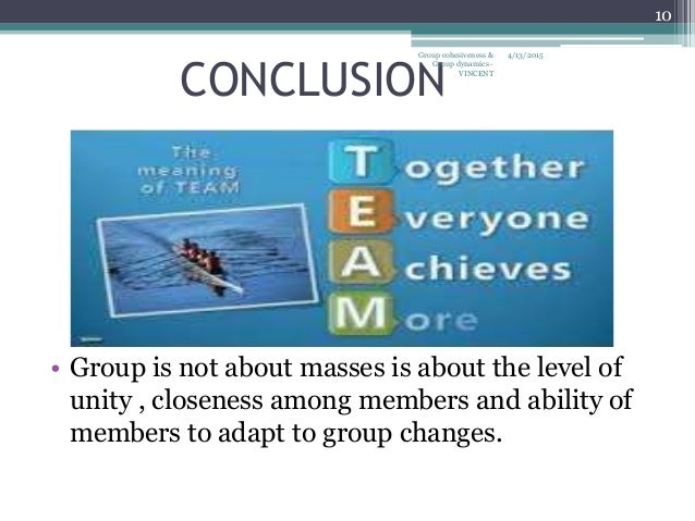essay on group cohesiveness Teams and groups have a great impact on the behavior of employees good working and interactions with peers, subordinates, and superiors and crucial aspects of.
