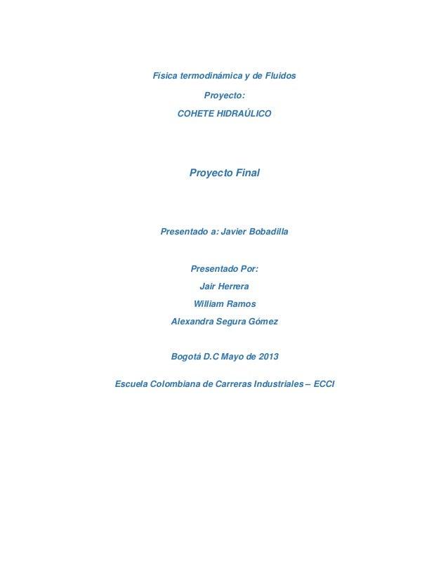 Física termodinámica y de FluidosProyecto:COHETE HIDRAÚLICOProyecto FinalPresentado a: Javier BobadillaPresentado Por:Jair...