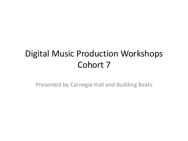 Digital Music Production Workshops Cohort 7 Presented by Carnegie Hall and Building Beats