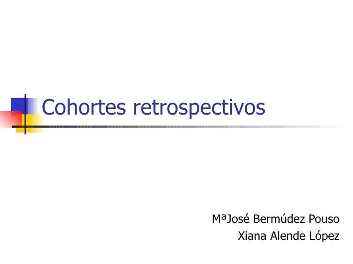 Cohortes retrospectivos MªJosé Bermúdez Pouso Xiana Alende López