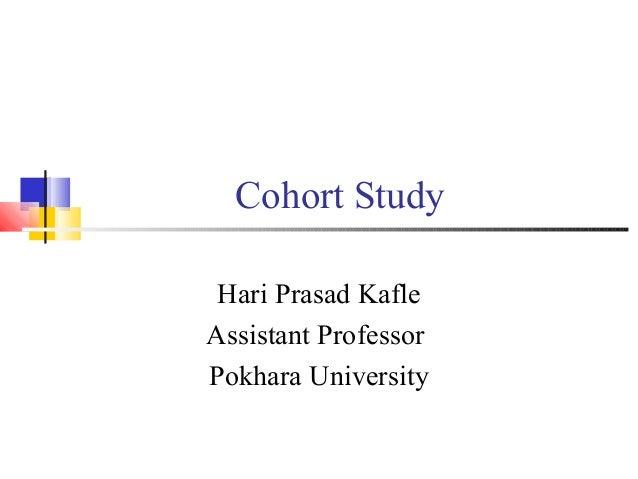 Cohort Study Hari Prasad Kafle Assistant Professor Pokhara University
