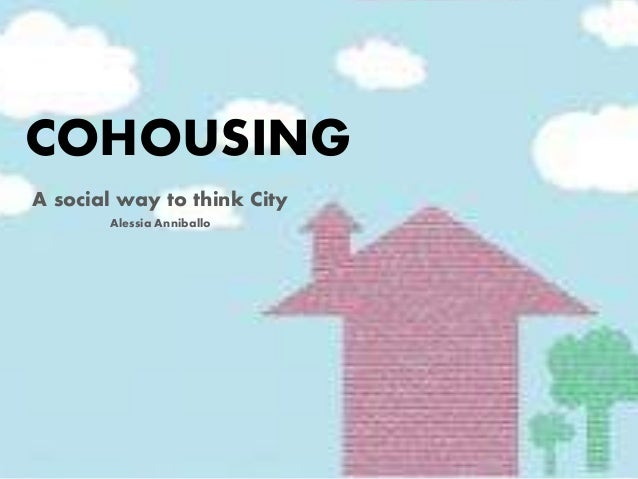 COHOUSING A social way to think City Alessia Anniballo