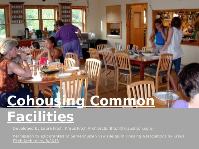Cohousing Common Facilities Developed by Laura Fitch, Kraus Fitch Architects (lfitch@krausfitch.com) Permission to edit gr...