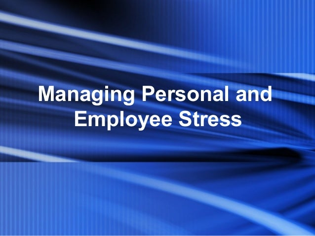 Managing Personal andEmployee Stress