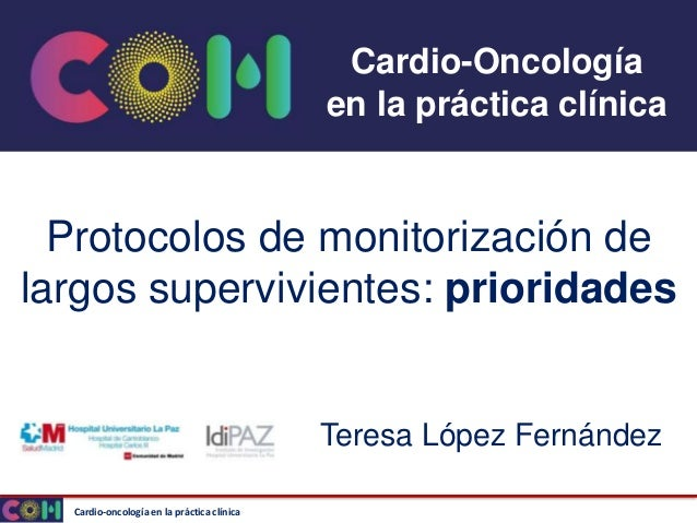 Cardio-oncología en la práctica clínica Cardio-Oncología en la práctica clínica Protocolos de monitorización de largos sup...