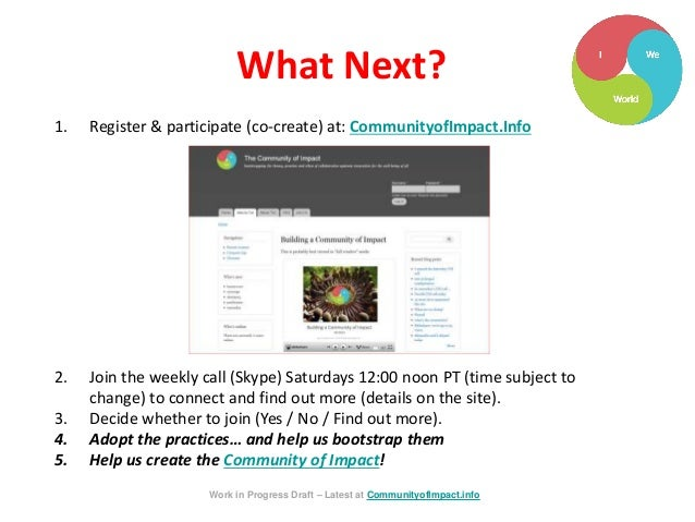 1. Register & participate (co-create) at: CommunityofImpact.Info 2. Join the weekly call (Skype) Saturdays 12:00 noon PT (...