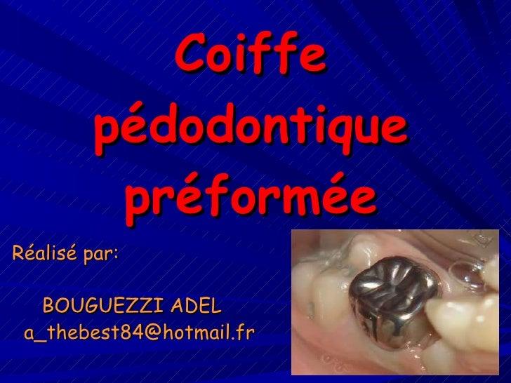 Coiffe pédodontique préformée Réalisé par: BOUGUEZZI ADEL [email_address]