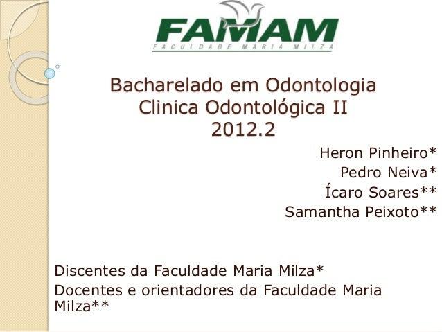 Bacharelado em Odontologia Clinica Odontológica II 2012.2 Heron Pinheiro* Pedro Neiva* Ícaro Soares** Samantha Peixoto** D...