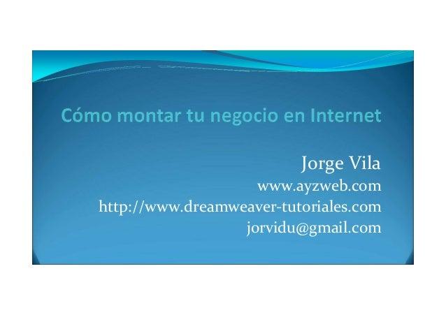 Jorge Vila www.ayzweb.com http://www.dreamweaver-tutoriales.com jorvidu@gmail.com