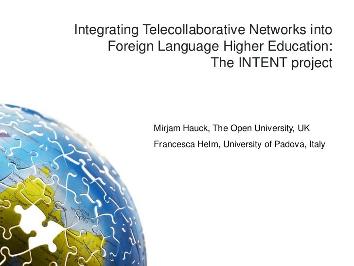 Integrating Telecollaborative Networks into      Foreign Language Higher Education:                       The INTENT proje...