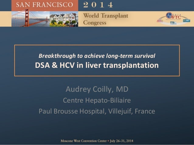 Breakthrough to achieve long-term survival DSA & HCV in liver transplantation Audrey Coilly, MD Centre Hepato-Biliaire Pau...