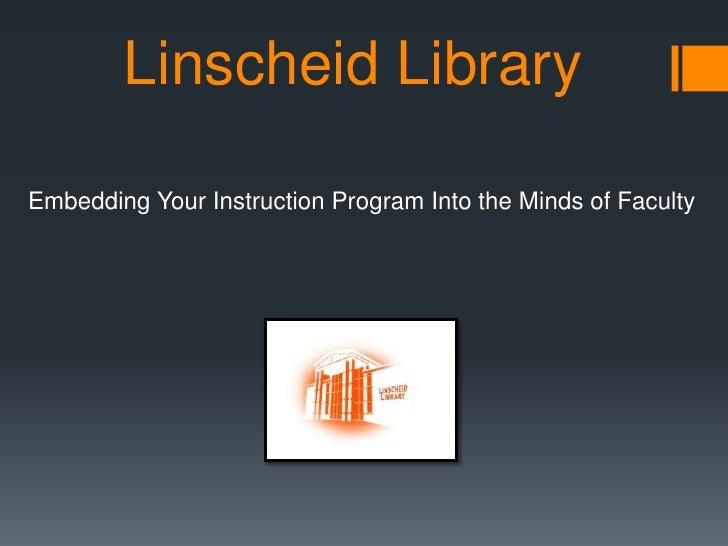 Linscheid LibraryEmbedding Your Instruction Program Into the Minds of Faculty