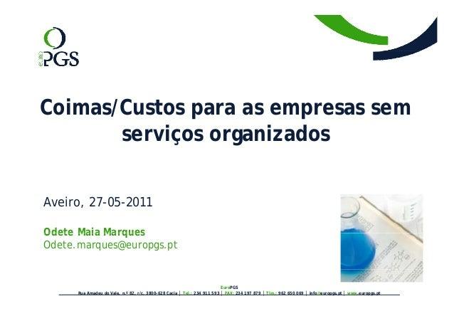 Coimas/Custos para as empresas sem serviços organizados Aveiro, 27-05-2011 Odete Maia MarquesOdete Maia Marques Odete.marq...