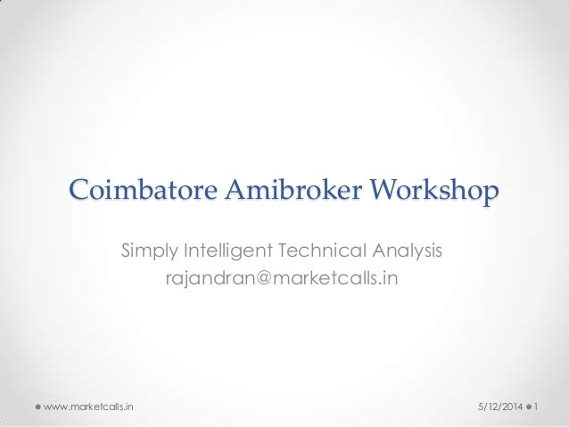 Coimbatore Amibroker Workshop Simply Intelligent Technical Analysis rajandran@marketcalls.in 5/12/2014 1www.marketcalls.in