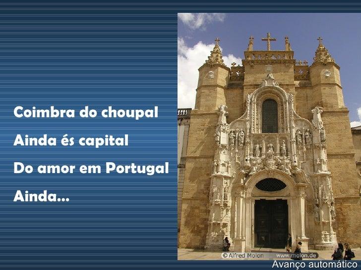 Coimbra do choupal Ainda és capital Do amor em Portugal Ainda… Avanço automático