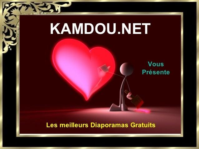 KAMDOU.NET                              Vous                            PrésenteLes meilleurs Diaporamas Gratuits