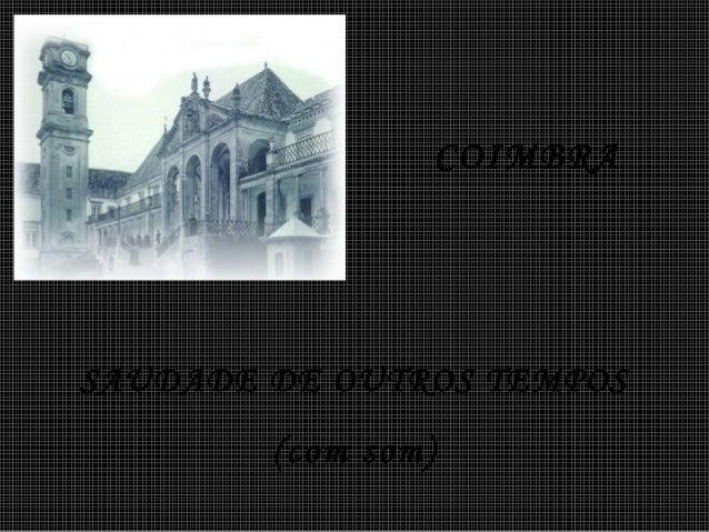 SAUDADE DE OUTROS TEMPOS (com som) COIMBRA