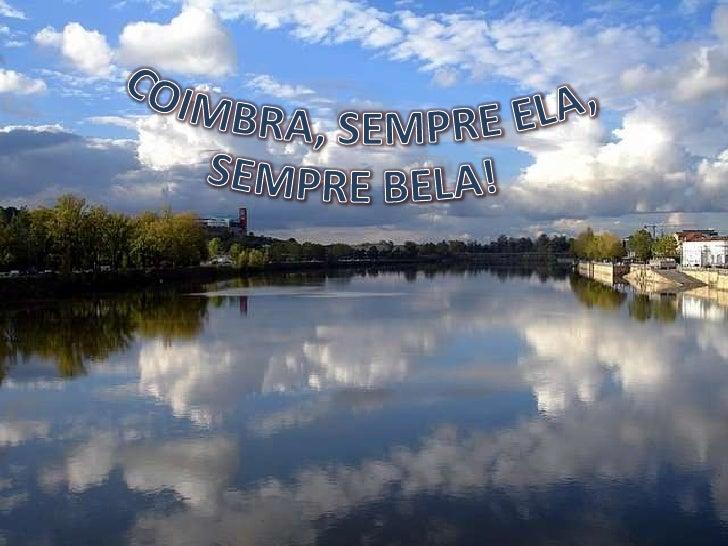 COIMBRA, SEMPRE ELA, <br />                 SEMPRE BELA!<br />