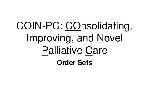 COIN-PC: COnsolidating, Improving, and Novel Palliative Care Order Sets