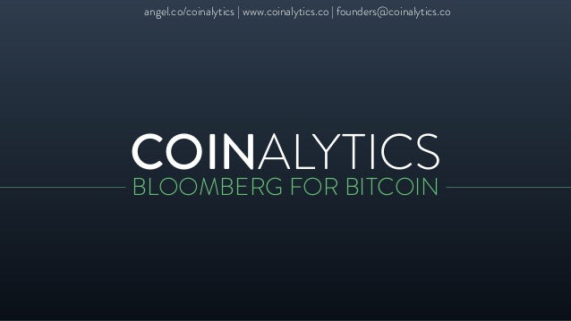 COINALYTICS BLOOMBERG FOR BITCOIN angel.co/coinalytics | www.coinalytics.co | founders@coinalytics.co
