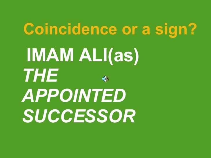 Coincidence or a sign? IMAM ALI(as)  THE  APPOINTED SUCCESSOR