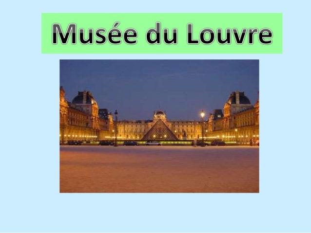 • Le Musée du Louvre est l'un des plus grands muséums. • Il est un ancien palais royal. • Il est situé entre la Seine et l...