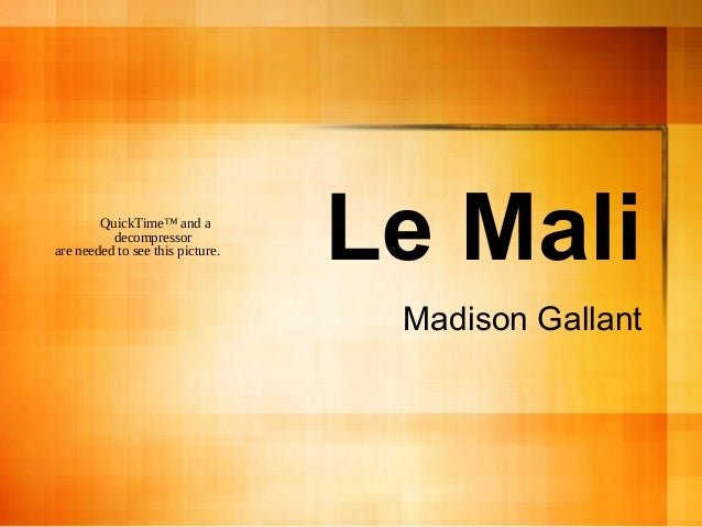Le Mali Madison Gallant QuickTime™ and a decompressor are needed to see this picture.