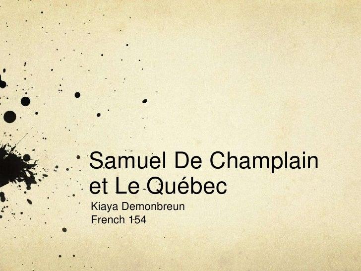 Samuel De Champlain et Le Québec<br />Kiaya Demonbreun<br />French 154<br />