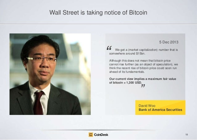 Wall Street is taking notice of Bitcoin  5 Dec 2013  ―  We get a (market capitalization) number that is somewhere around $...