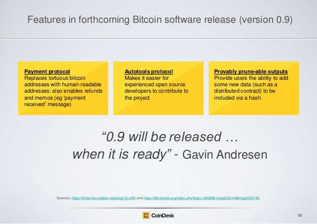 Features in forthcoming Bitcoin software release (version 0.9)  Payment protocol Replaces tortuous bitcoin addresses with ...