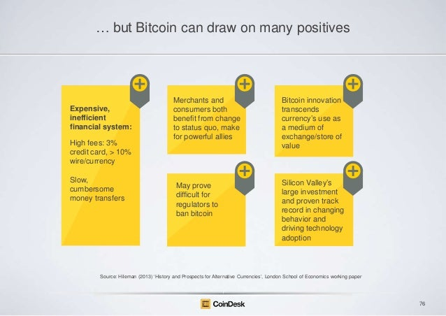 … but Bitcoin can draw on many positives  Expensive, inefficient financial system: High fees: 3% credit card, > 10% wire/c...