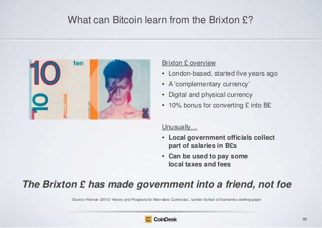 "What can Bitcoin learn from the Brixton £?  Brixton £ overview • London-based, started five years ago • A ""complementary c..."