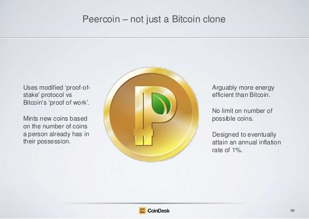 """Peercoin – not just a Bitcoin clone  Uses modified """"proof-ofstake"""" protocol vs Bitcoin""""s """"proof of work"""". Mints new coins ..."""