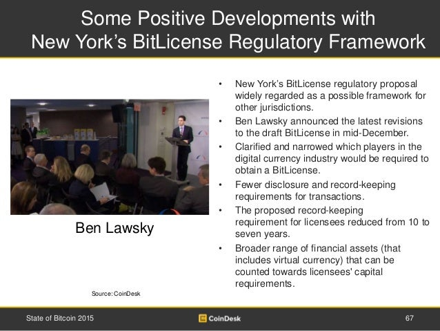 Some Positive Developments with New York's BitLicense Regulatory Framework 67State of Bitcoin 2015 • New York's BitLicense...