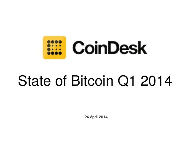 State of Bitcoin Q1 2014 24 April 2014