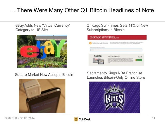 "… There Were Many Other Q1 Bitcoin Headlines of Note eBay Adds New ""Virtual Currency"" Category to US Site Chicago Sun-Time..."