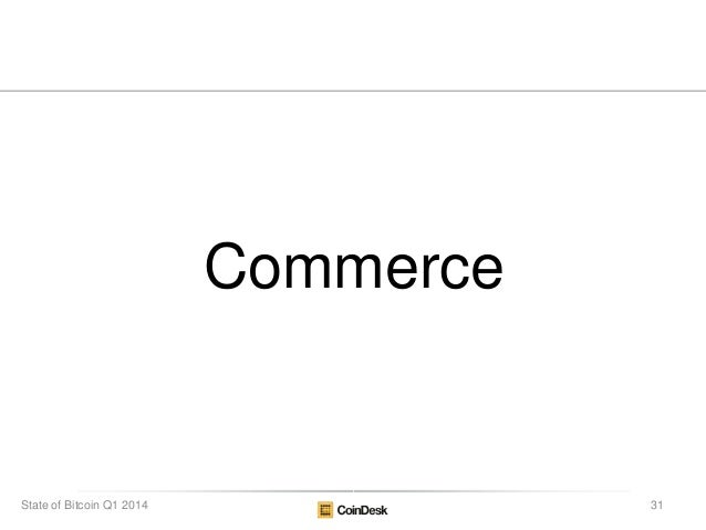 Commerce 31State of Bitcoin Q1 2014